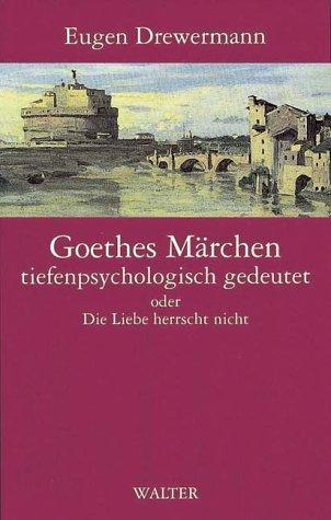 9783530168785: Goethes M�rchen tiefenpsychologisch gedeutet oder Die Liebe herrscht nicht