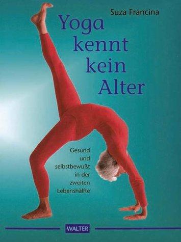 9783530300345: Yoga kennt kein Alter. Gesund und selbstbewußt in der zweiten Lebenshälfte.