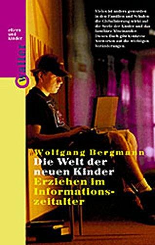 9783530300611: Die Welt der neuen Kinder: Erziehen im Informationszeitalter