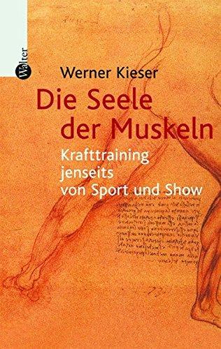 9783530401721: Die Seele der Muskeln: Krafttraining jenseits von Sport und Show