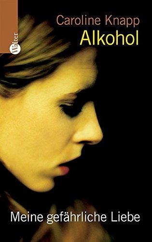 Alkohol: Meine gefährliche Liebe (3530422002) by Caroline Knapp