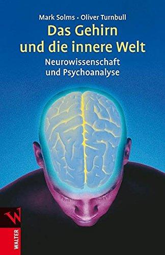 Das Gehirn und die innere Welt: Neurowissenschaft und Psychoanalyse