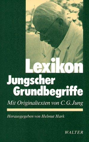 Lexikon Jungscher Grundbegriffe: Mit Originaltexten Von C.G.: Jung, C. G.;