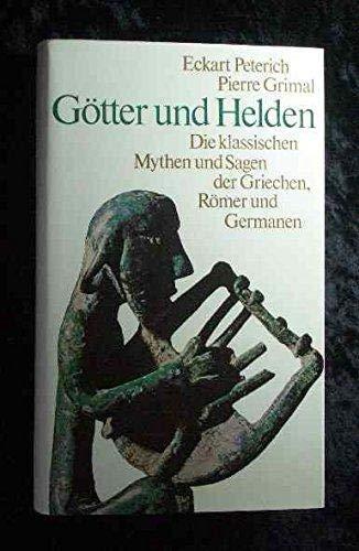 Götter und Helden: Die klassischen Mythen und Sagen der Griechen, Römer und Germanen: ...