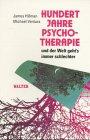 Hundert Jahre Psychotherapie - und der Welt geht's immer schlechter (German Edition) (3530700053) by James Hillman