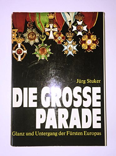 Die große Parade : Glanz und Untergang der Fürsten Europas ; nach den geheimen Akten und...
