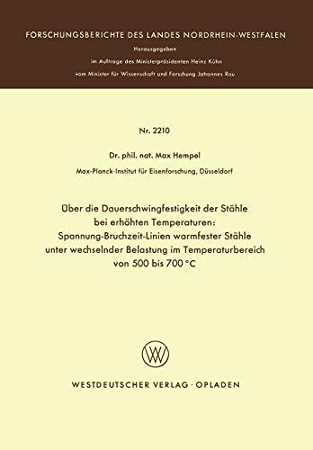 9783531022109: Über die Dauerschwingfestigkeit der Stähle bei erhöhten Temperaturen: Spannung-Bruchzeit-Linien warmfester Stähle unter wechselnder Belastung im ... Landes Nordrhein-Westfalen) (German Edition)