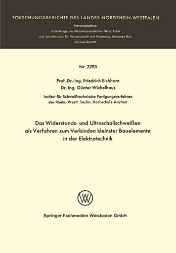9783531022932: Das Widerstands- und Ultraschallschweißen als Verfahren zum Verbinden kleinster Bauelemente in der Elektrotechnik (Forschungsberichte des Landes Nordrhein-Westfalen) (German Edition)