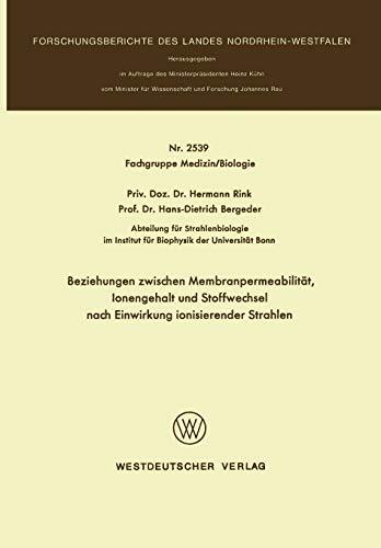 9783531025391: Beziehungen zwischen Membranpermeabilität, Ionengehalt und Stoffwechsel nach Einwirkung ionisierender Strahlen (Forschungsberichte des Landes Nordrhein-Westfalen / Fachgruppe Medizin)