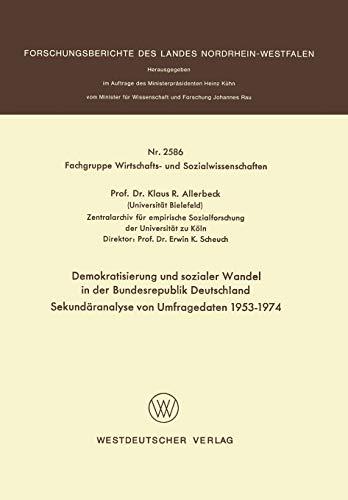 9783531025865: Demokratisierung und sozialer Wandel in der Bundesrepublik Deutschland Sekundäranalyse von Umfragedaten 1953-1974 (Forschungsberichte des Landes Nordrhein-Westfalen)