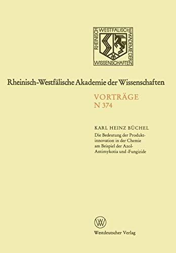 9783531083742: Die Bedeutung der Produktinnovation in der Chemie am Beispiel der Azol-Antimykotika und -Fungizide (Rheinisch-Westfälische Akademie der Wissenschaften)