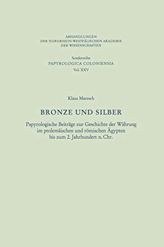 9783531099392: Bronze Und Silber: Papyrologische Beiträge Zur Geschichte Der Währung Im Ptolemäischen Und Römischen Ägypten Bis Zum 2. Jahrhundert N. Chr.