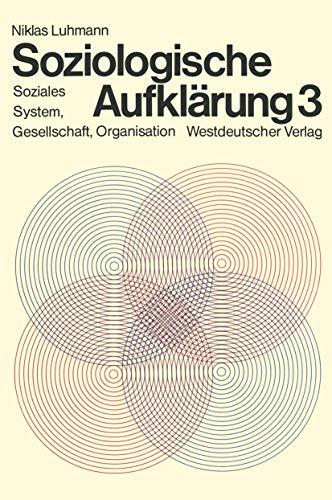Soziologische Aufklärung Band 3. Soziales System, Gesellschaft, Organisation. Mit einem Vorwort des...