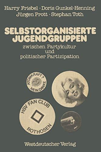 9783531114996: Selbstorganisierte Jugendgruppen zwischen Partykultur und politischer Partizipation: am Beispiel von Jugendzentren und Fu?ball-Fanclubs (German Edition)