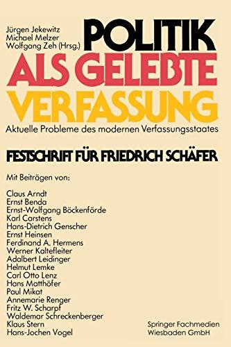 9783531115009: Politik als gelebte Verfassung: Aktuelle Probleme des modernen Verfassungsstaates Festschrift f�r Friedrich Sch�fer