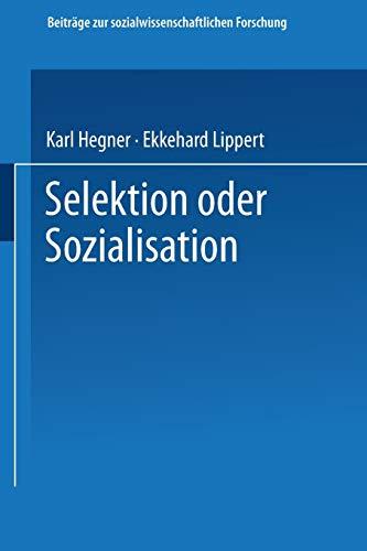 9783531116433: Selektion oder Sozialisation: Zur Entwicklung des politischen und moralischen Bewußtseins in der Bundeswehr (Beiträge zur sozialwissenschaftlichen Forschung)