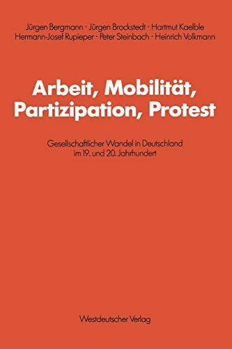 9783531117379: Arbeit, Mobilität, Partizipation, Protest: Gesellschaftlicher Wandel in Deutschland im 19. und 20. Jahrhundert (Schriften des Zentralinstituts für sozialwiss. Forschung der FU Berlin) (German Edition)
