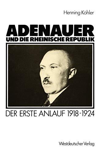 Adenauer Und Die Rheinische Republik: Der Erste: Henning KÃ hler