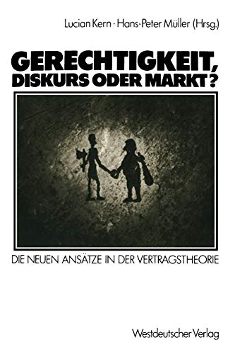 Gerechtigkeit, Diskurs oder Markt?: Die Neuen Ansätze: Muller, Hans-Peter