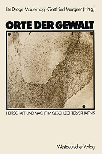 9783531118840: Orte der Gewalt: Herrschaft und Macht im Geschlechterverhältnis