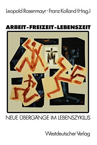 9783531119342: Arbeit ― Freizeit ― Lebenszeit: Grundlagenforschungen zu Übergängen im Lebenszyklus (German Edition)