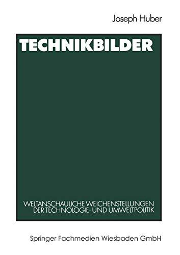 9783531120102: Technikbilder: Weltanschauliche Weichenstellungen der Technologie- und Umweltpolitik (German Edition)