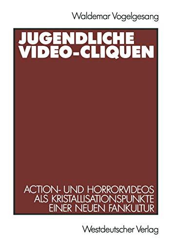 9783531122267: Jugendliche Video-Cliquen: Action- Und Horrorvideos ALS Kristallisationspunkte Einer Neuen Fankultur