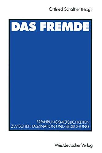 Das Fremde. Erfahrungsmöglichkeiten zwischen Faszination und Bedrohung.: Schäffter, Ortfried (...