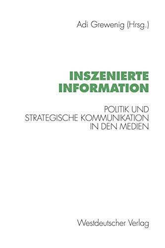 9783531123745: Inszenierte Information: Politik Und Strategische Kommunikation in Den Medien