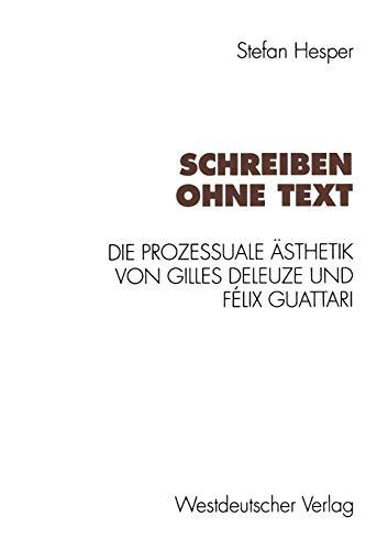 9783531125343: Schreiben ohne Text: Die prozessuale Ästhetik von Gilles Deleuze und Félix Guattari