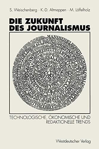 Die Zukunft des Journalismus : technologische, ökonomische: Weischenberg, Siegfried, Klaus-Dieter
