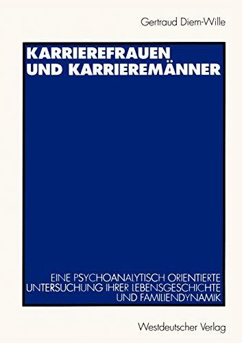 9783531127873: Karrierefrauen und Karrierem�nner: Eine psychoanalytisch orientierte Untersuchung ihrer Lebensgeschichte und Familiendynamik