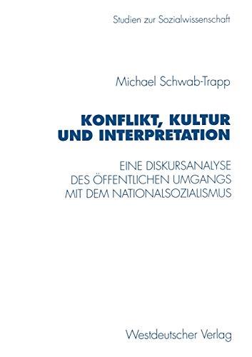 9783531128429: Konflikt, Kultur und Interpretation: Eine Diskursanalyse des öffentlichen Umgangs mit dem Nationalsozialismus (Studien zur Sozialwissenschaft) (German Edition)