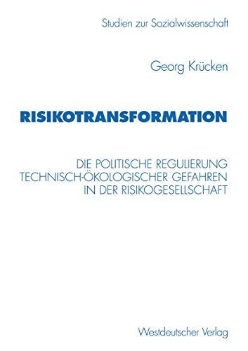 9783531130507: Risikotransformation: Die politische Regulierung technisch-ökologischer Gefahren in der Risikogesellschaft (Studien zur Sozialwissenschaft) (German Edition)