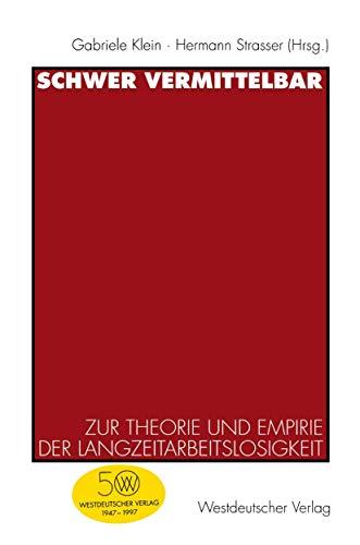 9783531130835: Schwer vermittelbar: Zur Theorie und Empirie der Langzeitarbeitslosigkeit (German Edition)