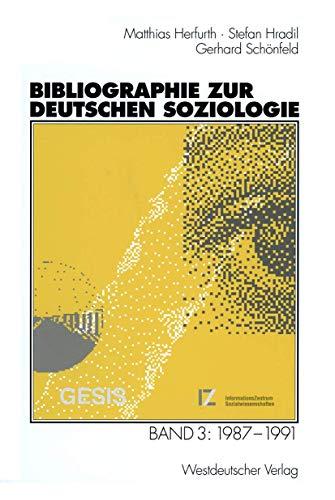 Bibliographie zur deutschen Soziologie, Band 3: 1987-1991.: Herfurth, Matthias, Stefan Hradil und ...