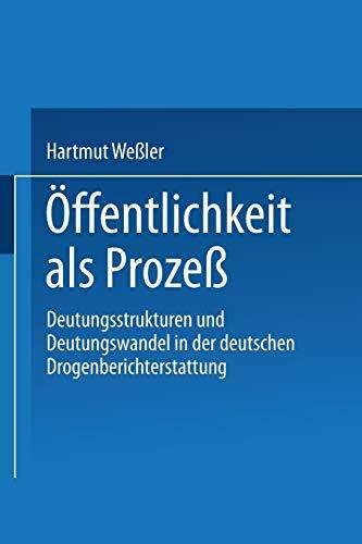 9783531132594: Öffentlichkeit als Prozeß: Deutungsstrukturen und Deutungswandel in der deutschen Drogenberichterstattung