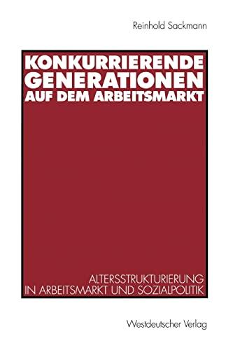 9783531133126: Konkurrierende Generationen auf dem Arbeitsmarkt: Altersstrukturierung in Arbeitsmarkt und Sozialpolitik