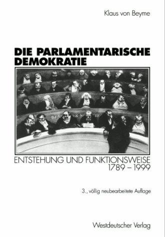 Die parlamentarische Demokratie: Entstehung und Funktionsweise 1789-1999: von Beyme, Klaus: