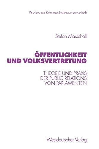 Offentlichkeit Und Volksvertretung: Theorie Und Praxis Der Public Relations Von Parlamenten: Stefan...