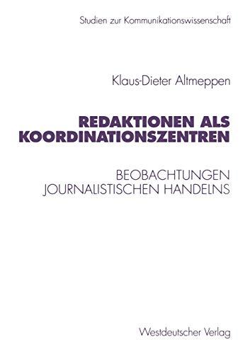 Redaktionen als Koordinationszentren. Beobachtungen journalistischen Handelns (1999): Altmeppen, Klaus-Dieter