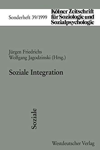 Soziale Integration (Kölner Zeitschrift für Soziologie und Sozialpsychologie Sonderhefte) (German ...
