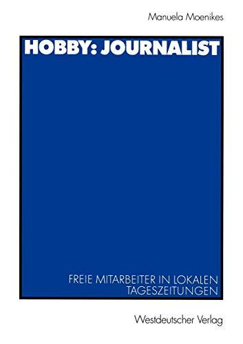 9783531134710: Hobby: Journalist : Freie Mitarbeiter in lokalen Tageszeitungen (Journalistik: Forschungsimpulse für die Praxis)