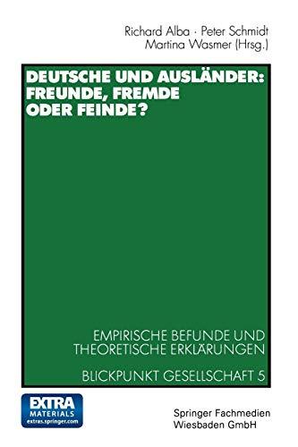 9783531134918: Deutsche und Ausländer: Freunde, Fremde oder Feinde?: Empirische Befunde und theoretische Erklärungen Blickpunkt Gesellschaft 5 (ZUMA-Publikationen) (German Edition)