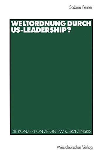 9783531135212: Weltordnung durch US-Leadership?: Die Konzeption Zbigniew K. Brzezinskis (German Edition)