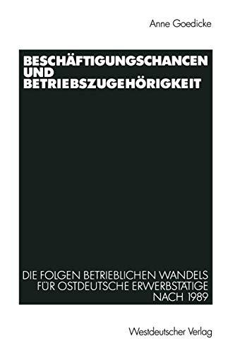 9783531136721: Beschäftigungschancen und Betriebszugehörigkeit: Die Folgen betrieblichen Wandels für ostdeutsche Erwerbstätige nach 1989 (German Edition)