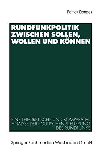 9783531137797: Rundfunkpolitik zwischen Sollen, Wollen und Können: Eine theoretische und komparative Analyse der politischen Steuerung des Rundfunks