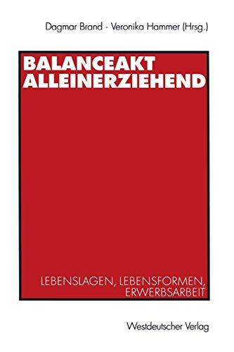9783531138220: Balanceakt Alleinerziehend: Lebenslagen, Lebensformen, Erwerbsarbeit (German Edition)