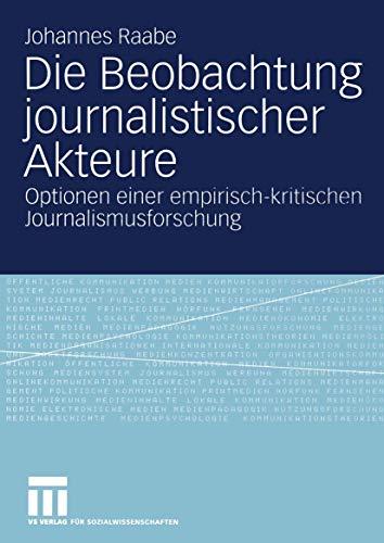 9783531140339: Die Beobachtung journalistischer Akteure: Optionen einer empirisch-kritischen Journalismusforschung (German Edition)