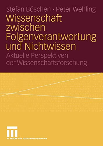 9783531140834: Wissenschaft zwischen Folgenverantwortung und Nichtwissen: Aktuelle Perspektiven der Wissenschaftsforschung